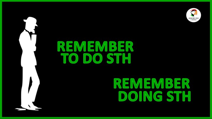 REMEMBER DOING STH, REMEMBER TO DO STH