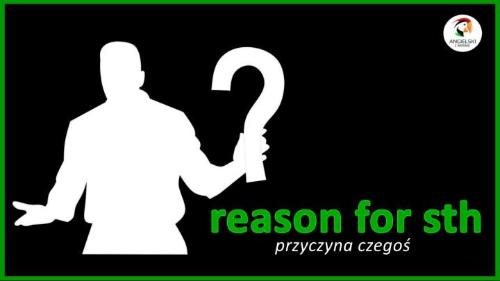 reason for something