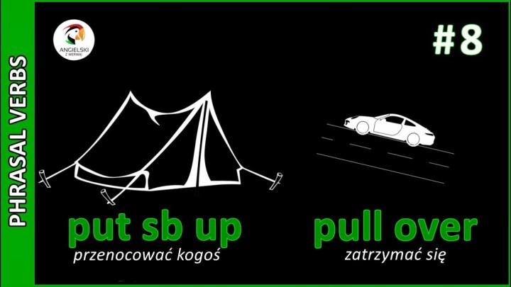 put sb up – przenocować kogoś, pull over - zatrzymać się