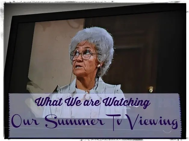 Summer Tv Watching – What are you Watching?