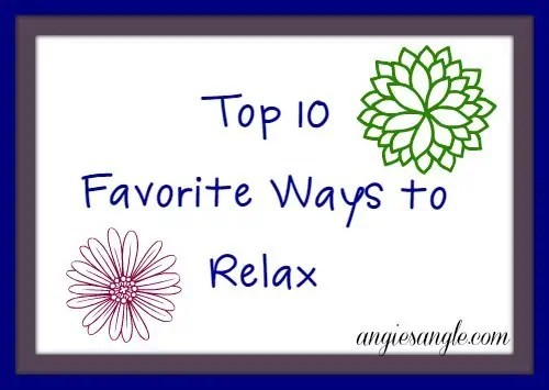 Top 10 Favorite Ways That I Relax, Want to Try?