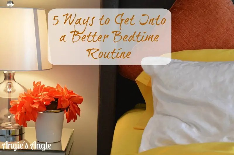 5 Ways to Get Into a Better Bedtime Routine