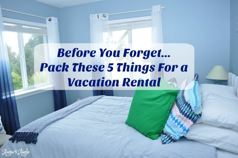 Pack These 5 Things For a Vacation Rental