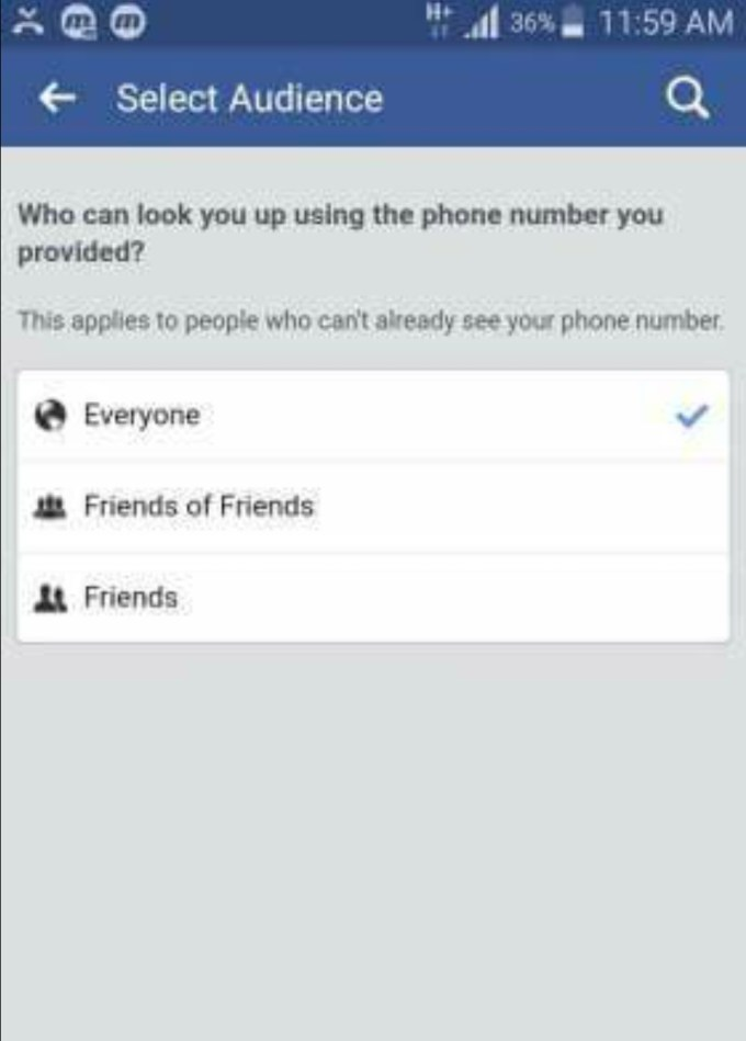 You can choose the right option to set who can find you on Facebook by using the phone number and email address you provided.