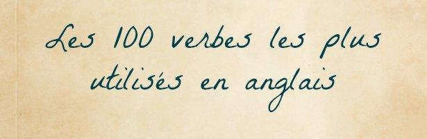 100 verbes les plus utilisés en anglais