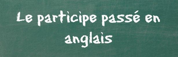 Participe Passe Anglais Anglais Rapide Fr