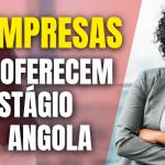 12 Empresas que oferecem Estágio em Angola