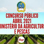 Concurso Ministério da Agricultura e Pescas Abril 2021