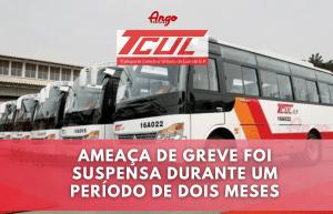 Ameaça de greve foi Suspensa e Trabalhadores da TCUL voltam Hoje ao trabalho