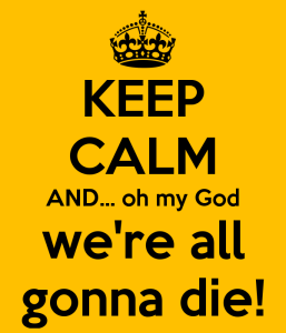 keep-calm-and-oh-my-god-were-all-gonna-die