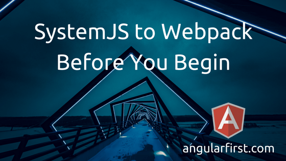 SystemJS to Webpack - Before You Begin Title