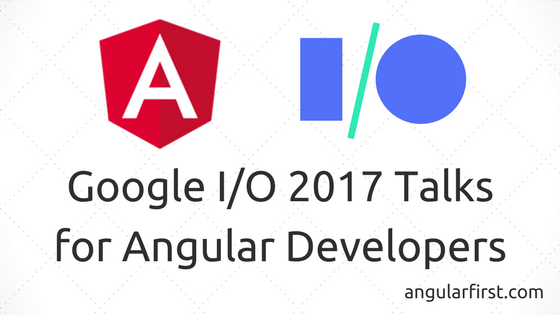 Google I/O 2017 Talks for Angular Developers