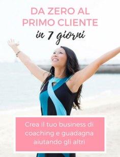 Da Zero Al Primo Cliente in 7 Giorni: crea il tuo business di coaching