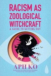 Aph Ko's second book, Racism as Zoological Witchcraft: A Guide to Getting Out, which relates and details how racism and specieism are intrinsically linked through examples in the 2017 film, Get Out.