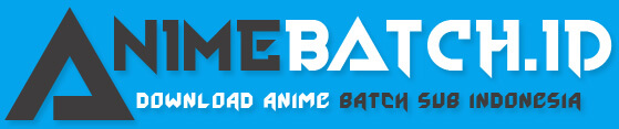 Animebatch - Download Anime Batch Subtitle Indonesia
