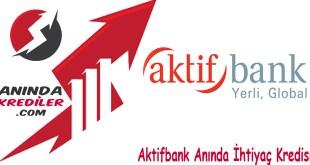Aktifbank Anında İhtiyaç Kredisi