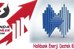 Halkbank Enerji Destek Kredisi