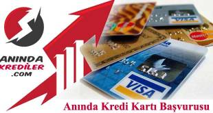 anında kredi kartı başvurusu