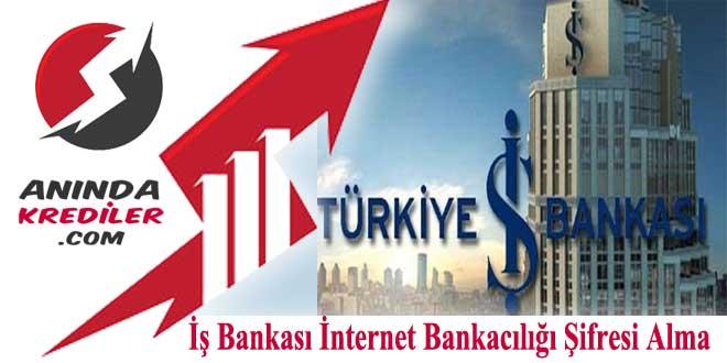 İş Bankası İnternet Bankacılığı Şifresi Alma