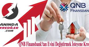 QNB Finansbank'tan Evini Değiştirmek İsteyene Kredi