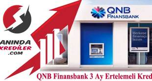 QNB Finansbank 3 Ay Ertelemeli Kredi