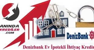Denizbank Ev İpotekli İhtiyaç Kredisi 2018