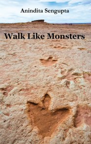 Walk Like Monsters by Anindita Sengupta
