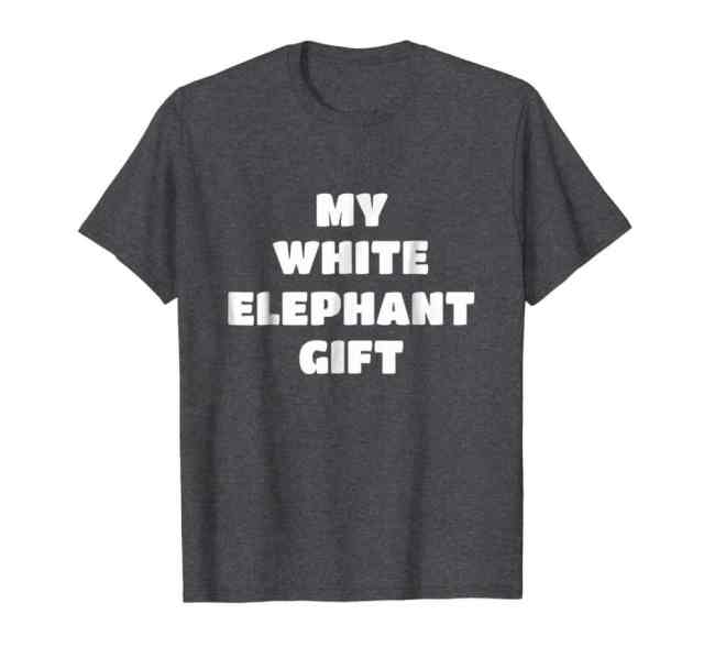 Best Yankee Swap Gift 2019: My White Elephant Gift Tee 2020