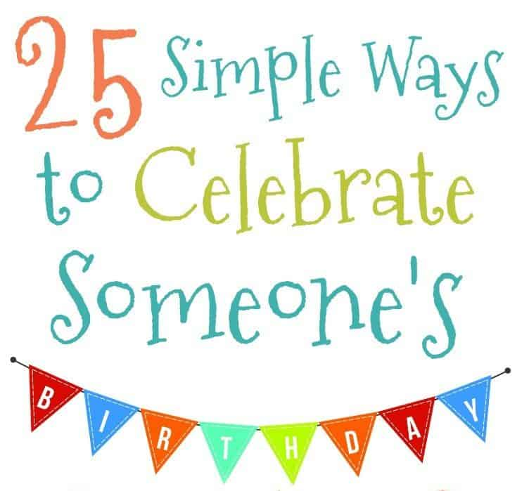 25 Awesome Ideas to Celebrate Anyone's Birthday