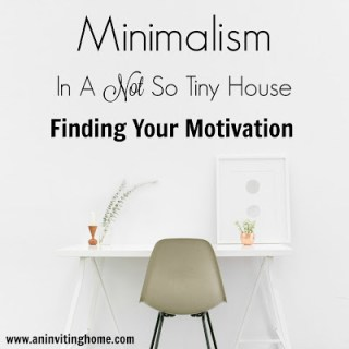 Minimalism In A Not So Tiny House – Finding Your Motivation