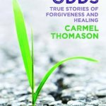How Forgiveness Unlocks the Goodness of Life: A Guest Post by Carmel Thomason