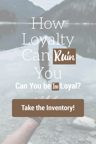 Can a person be too loyal? What happens when have blind loyalty? Do a self-inventory to figure out how your loyalties affect your life. #loyalty, #selfcare