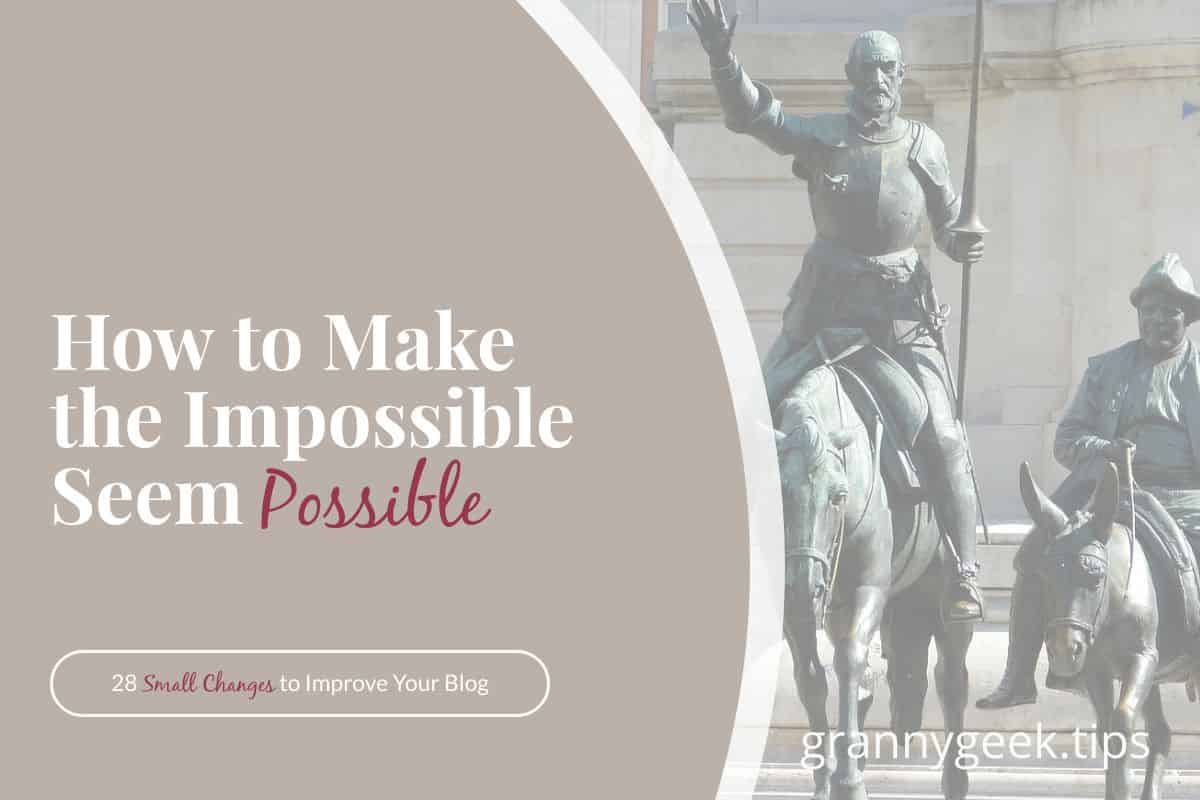 Does it seem possible that your blog will be a success? I've struggled with the enormity of the goal. I've learned a few lessons about the impossible and possible from Don Quixote, Michael Hyatt, and Daniel Harkavy. #blogger #donquixote, #goals #possible #envision