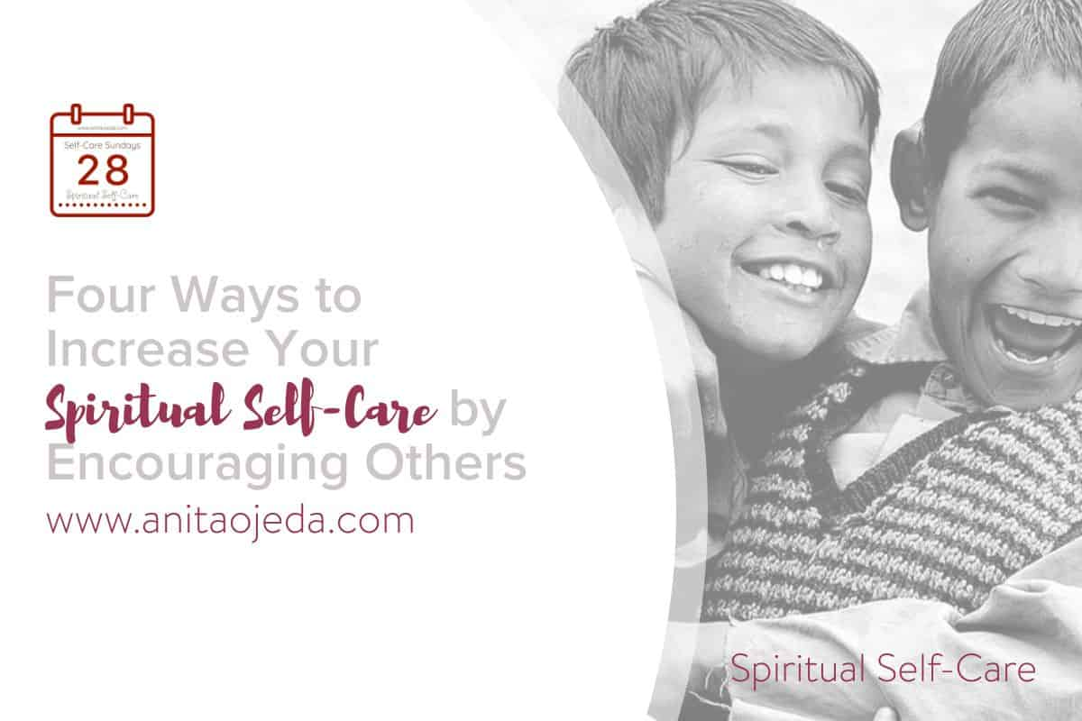 Four Ways to Increase Your Spiritual Self-Care by Encouraging Others