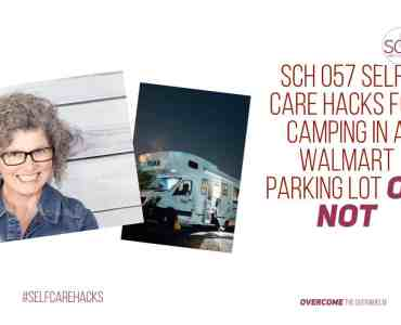 Camping in a Walmart parking lot? No thank you! Or, wait, maybe it's not such a bad idea. Self-care hacks to help you decide how to plan a hassle-free vacation. #vacation #selfcarehacks #podcast #selfcare #family #relationships #vacationplanning #campingatwalmart #vacationideas #RVlife #RVing #MinnieWinnie #Winnabago