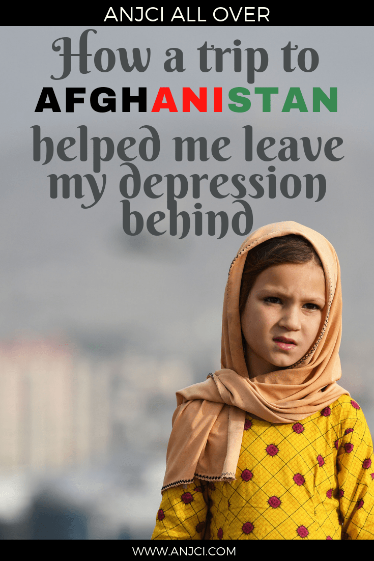 ANJCI ALL OVER   How A Trip To Afghanistan Helped Me Leave My Depression Behind