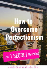 The ONE Secret To Overcoming Perfectionism