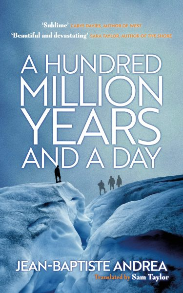 A Hundred Million Years and a Day Jean Baptiste Andrea Sam Taylor