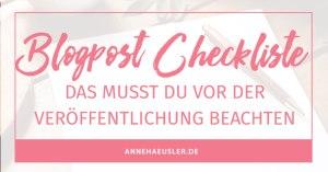 """20 Punkte die du überprüfen solltest, bevor du auf """"Veröffentlichen"""" klickst I www.annehaeusler.de"""