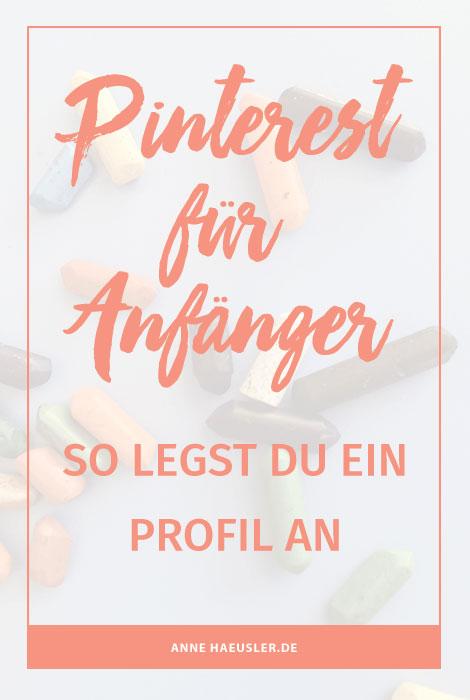 Bei Pinterest anmelden: so legst du in 5 Minuten dein Pinterest Profil an...yep, das geht wirklich so schnell! I www.annehaeusler.de