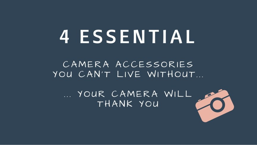 4 essential essential camera accessories you can't live without