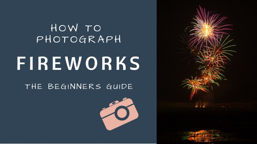 How to photograph fireworks for beginners