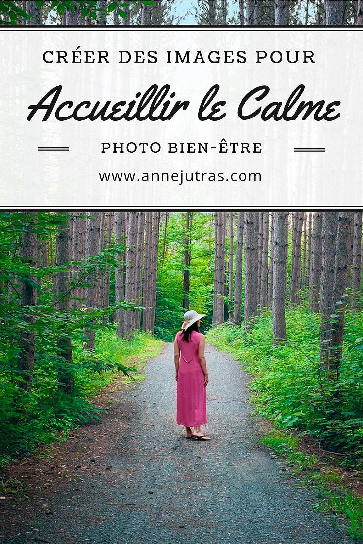 Créer des images pour accueillir le calme, par Anne Jutras, artiste photographe | Bien-être | Photographie | Art thérapie | Photo thérapie | Conseils photo