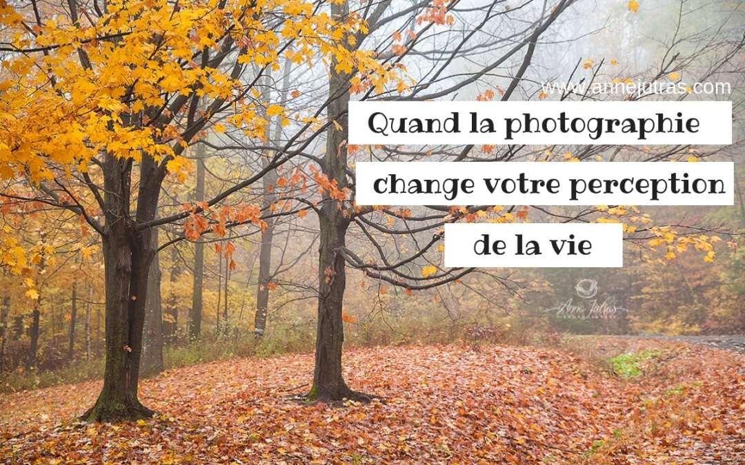 Quand la photographie change votre perception de la vie