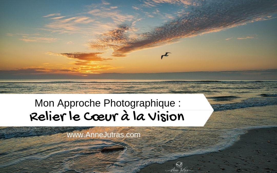 Mon Approche Photographique : Relier le Cœur à la Vision