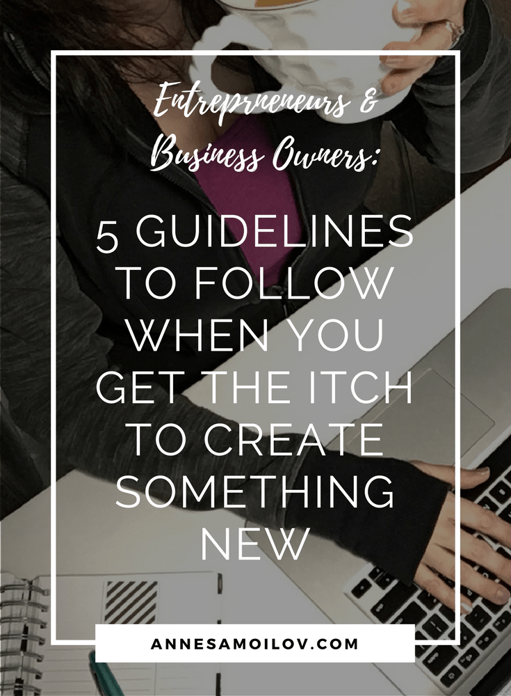 Have you ever wanted to create something new in your business? Entrepreneurs and business owners are idea machines most of the time, right? Use these 5 guidelines to make sure that new thing is the right thing!