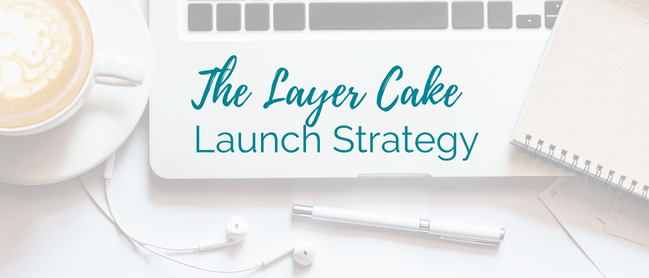 Layer Cake Launching Strategy Blog