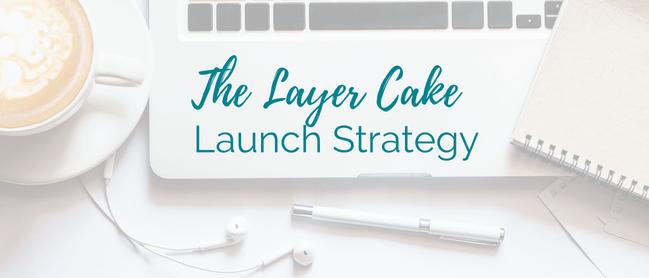 Layer Cake Launching Strategy Blog