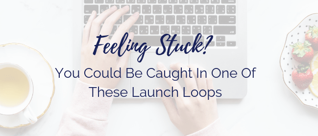 Feeling Stuck? You Could Be Caught In One Of These Launch Loops