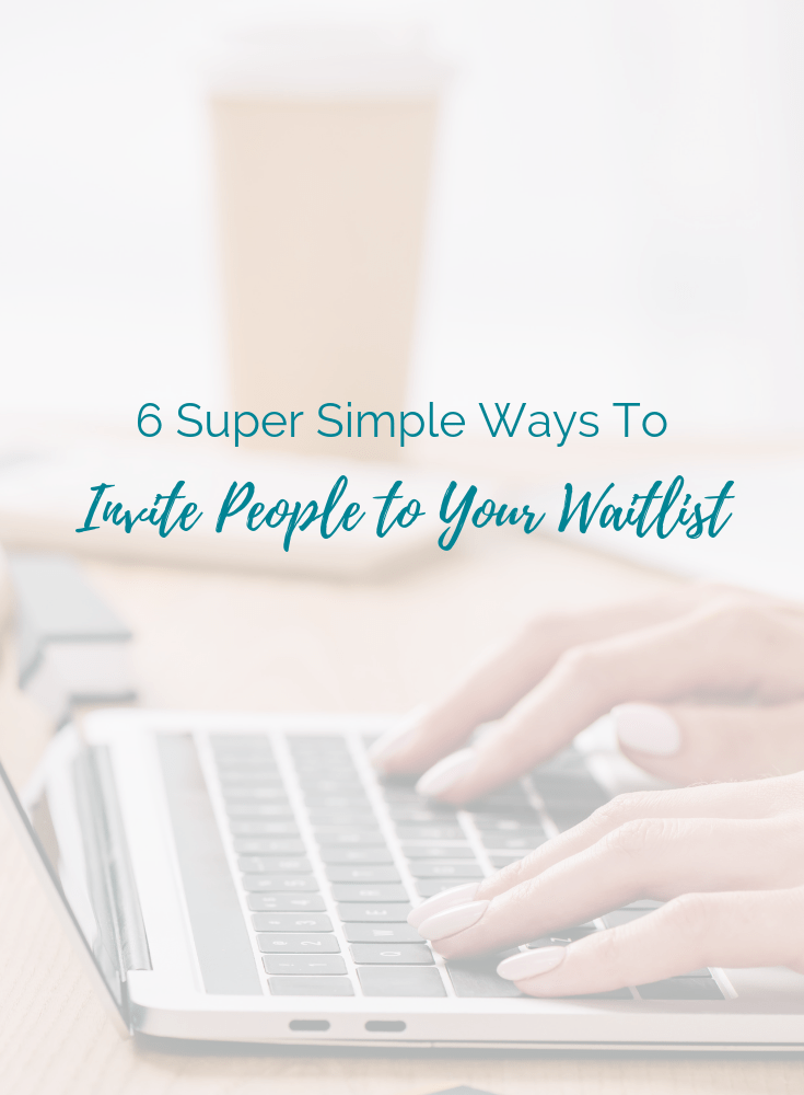 """""""6 super simple ways to invite people to your waitlist"""